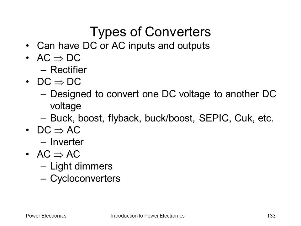 Types of Converters Can have DC or AC inputs and outputs AC  DC