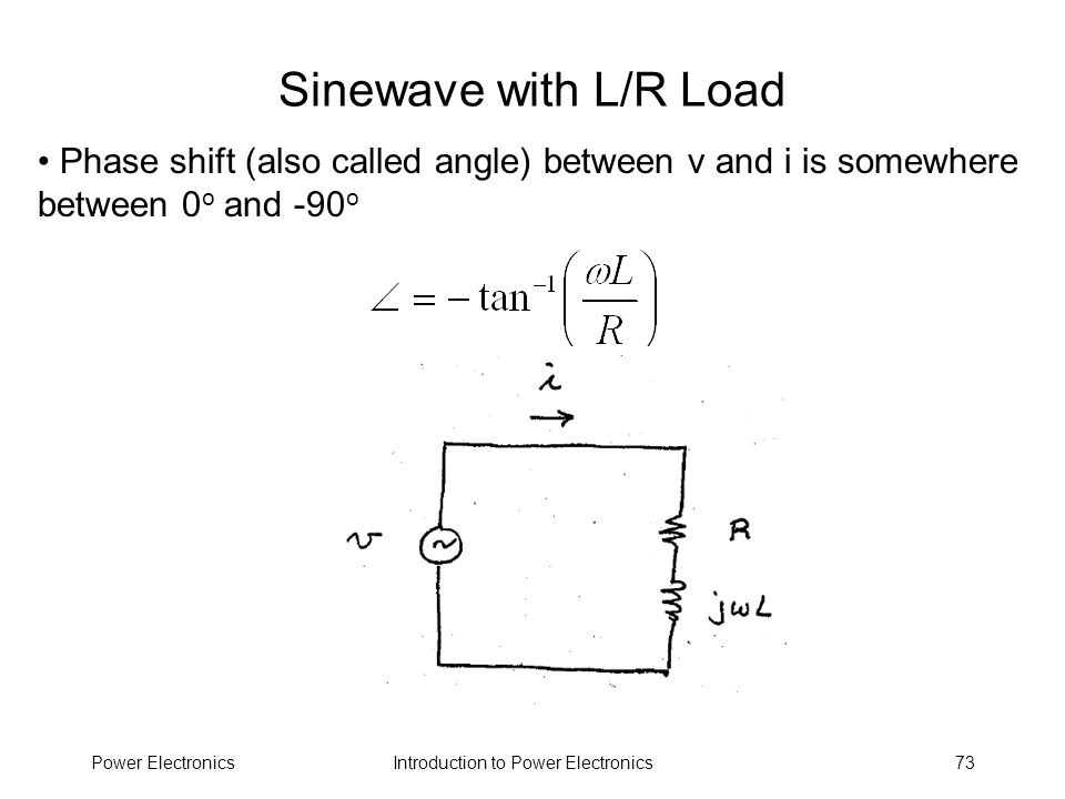 Sinewave with L/R Load Phase shift (also called angle) between v and i is somewhere between 0o and -90o.