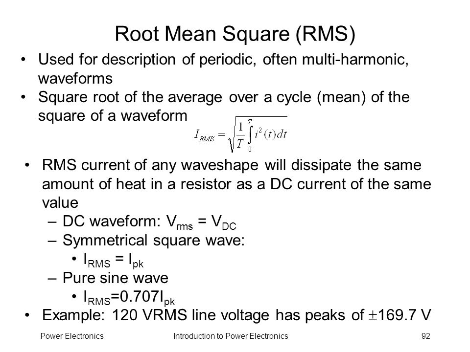 Root Mean Square (RMS) Used for description of periodic, often multi-harmonic, waveforms.