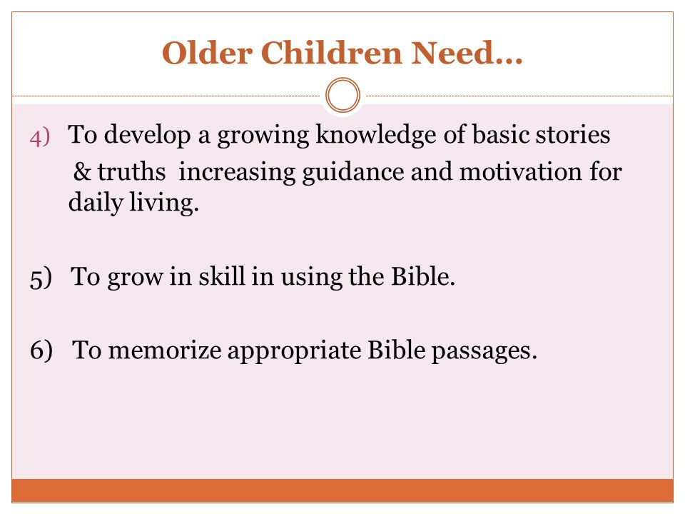 Older Children Need… To develop a growing knowledge of basic stories