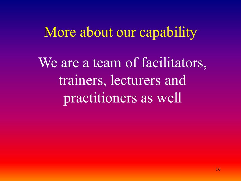 More about our capability