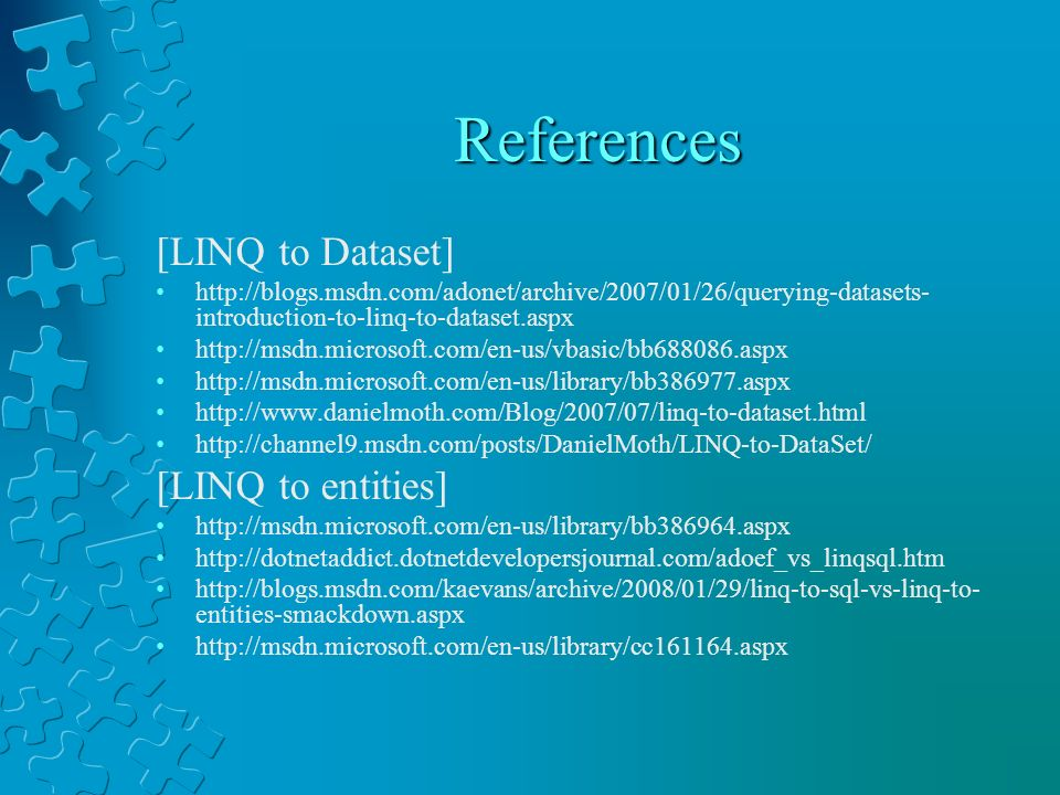 References [LINQ to Dataset] [LINQ to entities]