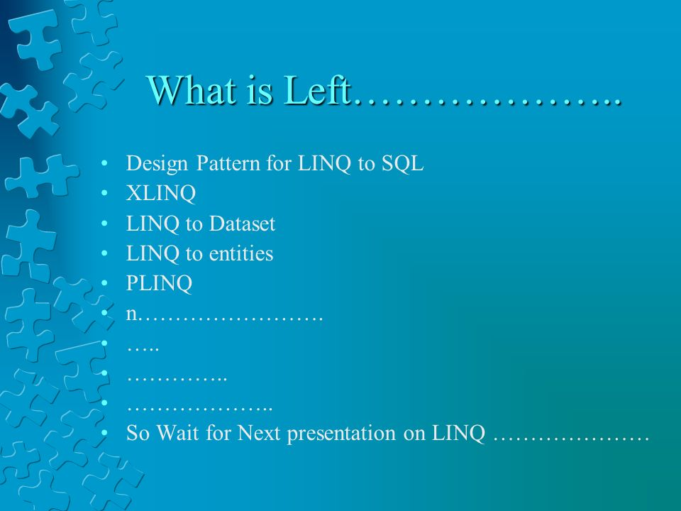 What is Left……………….. Design Pattern for LINQ to SQL XLINQ
