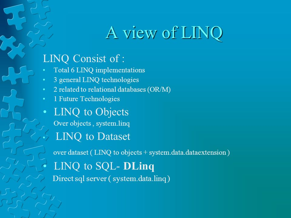 A view of LINQ LINQ Consist of : LINQ to Objects