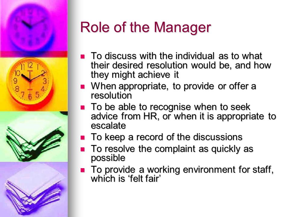 Role of the Manager To discuss with the individual as to what their desired resolution would be, and how they might achieve it.