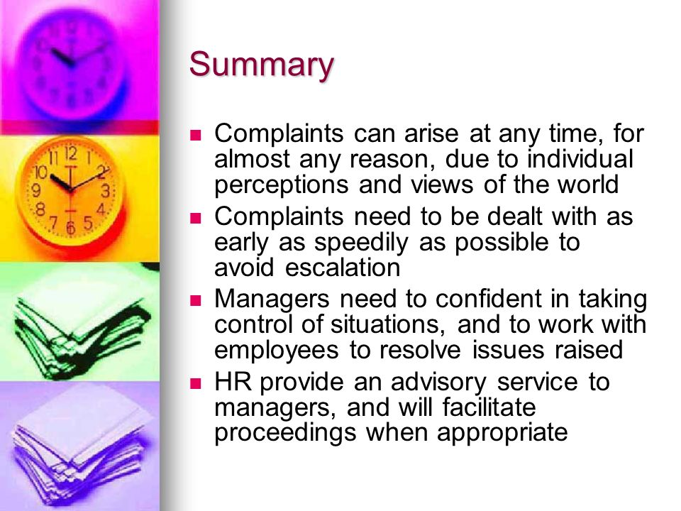 Summary Complaints can arise at any time, for almost any reason, due to individual perceptions and views of the world.
