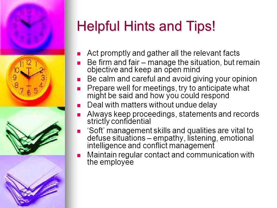 Helpful Hints and Tips! Act promptly and gather all the relevant facts
