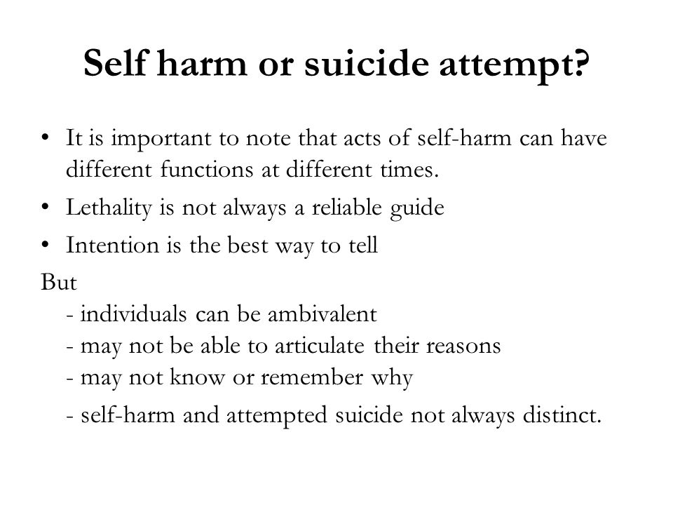 Self harm or suicide attempt