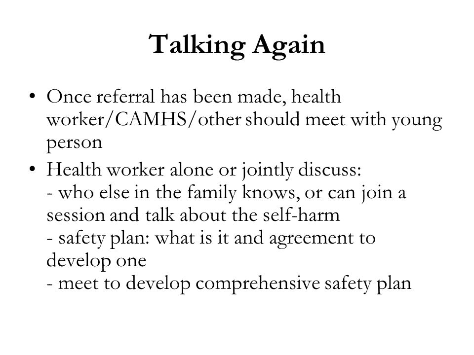 Talking Again Once referral has been made, health worker/CAMHS/other should meet with young person.