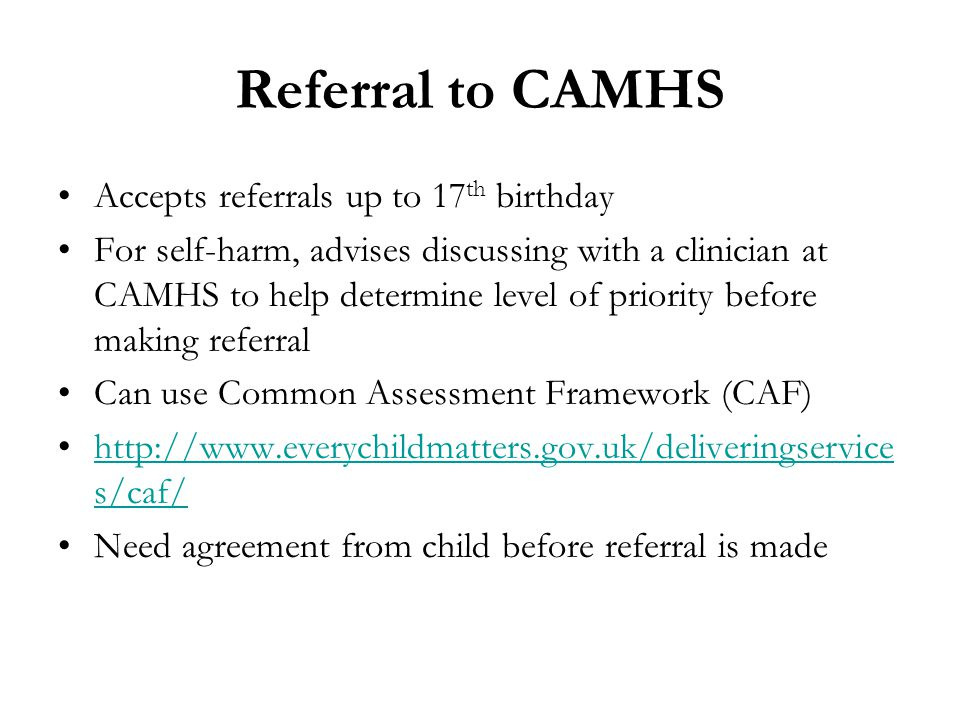 Referral to CAMHS Accepts referrals up to 17th birthday
