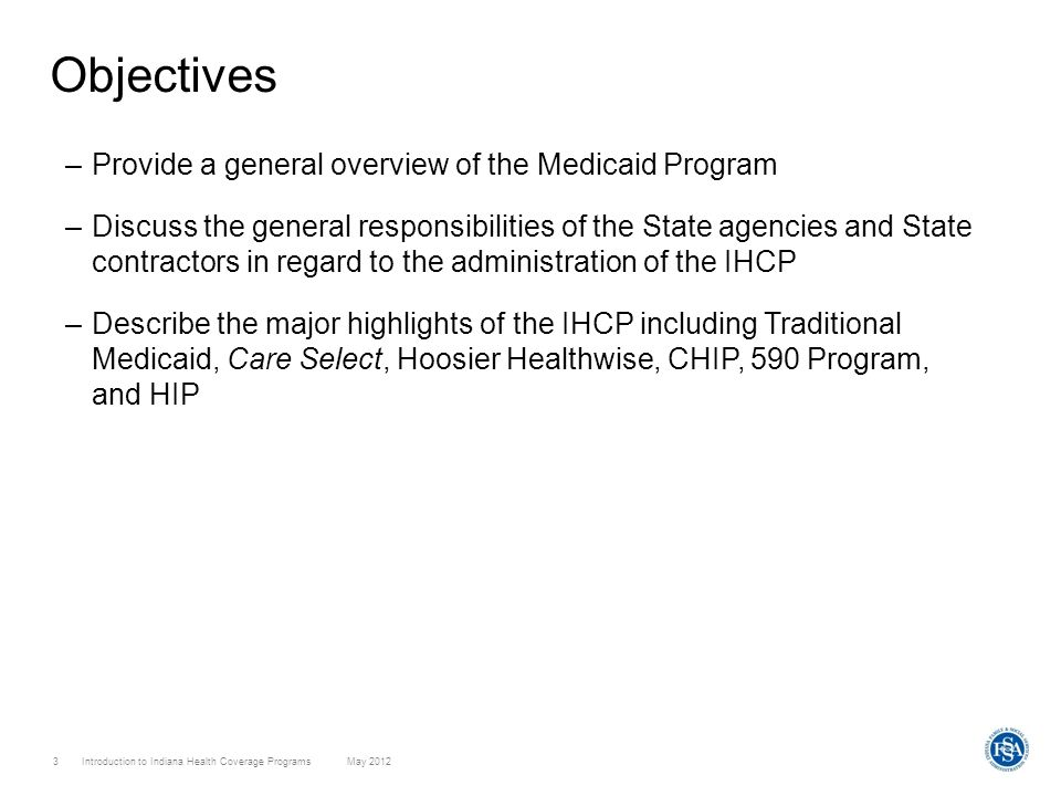 Objectives Provide a general overview of the Medicaid Program