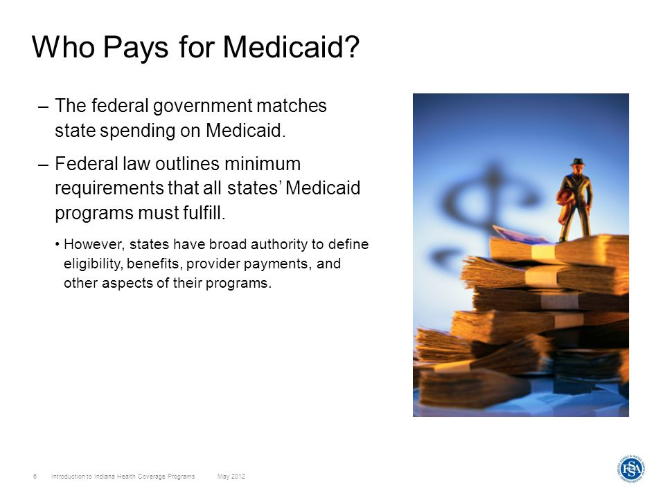 Who Pays for Medicaid The federal government matches state spending on Medicaid.