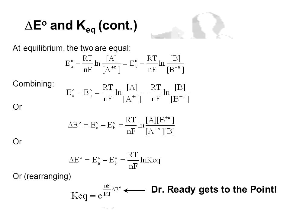 DEo and Keq (cont.) At equilibrium, the two are equal: Combining: Or