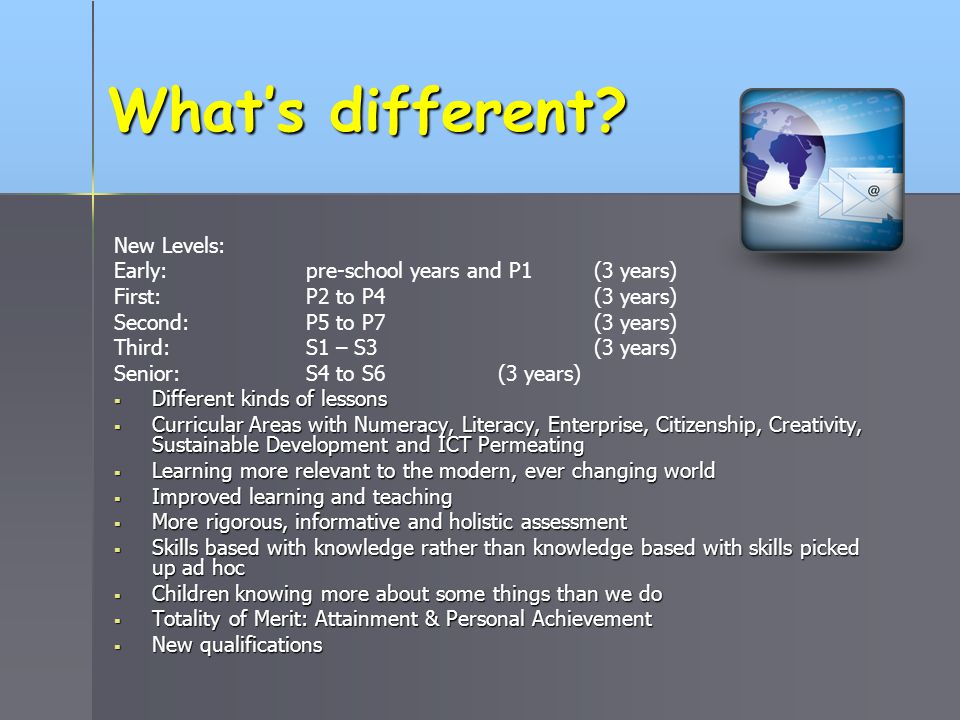 What's different New Levels: Early: pre-school years and P1 (3 years)