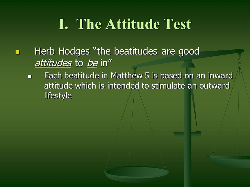 I. The Attitude Test Herb Hodges the beatitudes are good attitudes to be in