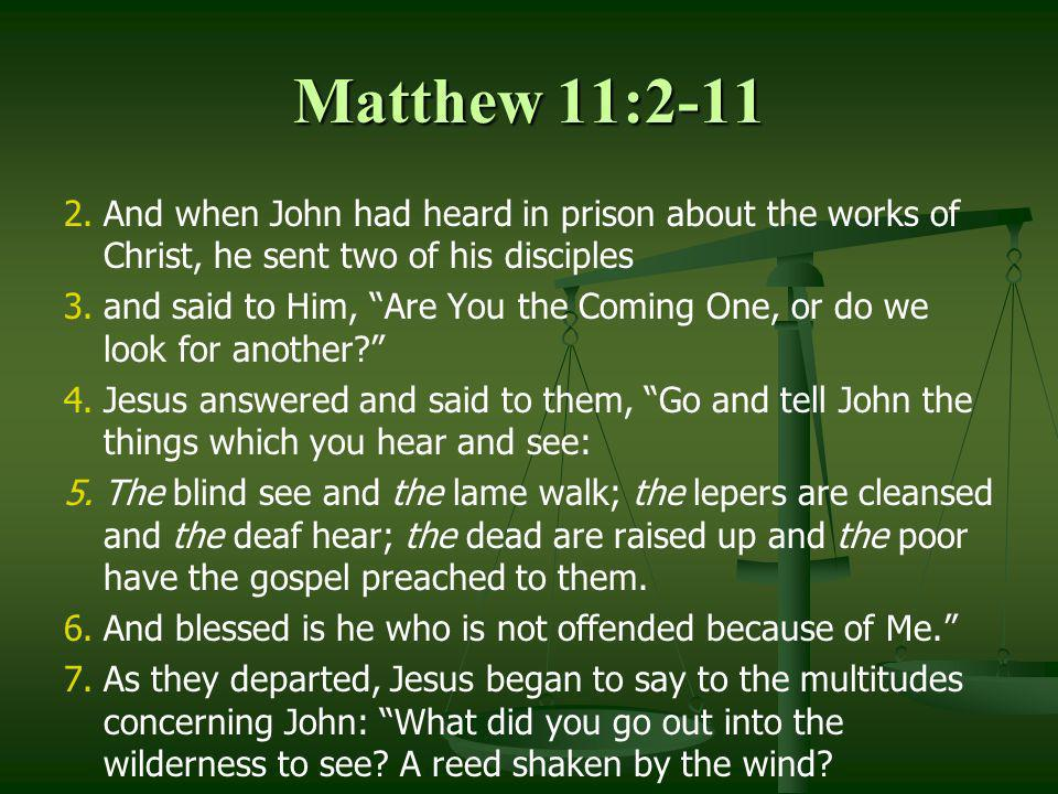 Matthew 11:2-11 And when John had heard in prison about the works of Christ, he sent two of his disciples.