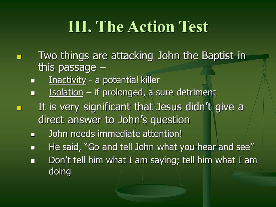 III. The Action Test Two things are attacking John the Baptist in this passage – Inactivity - a potential killer.