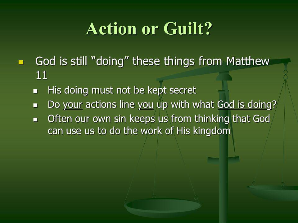 Action or Guilt God is still doing these things from Matthew 11