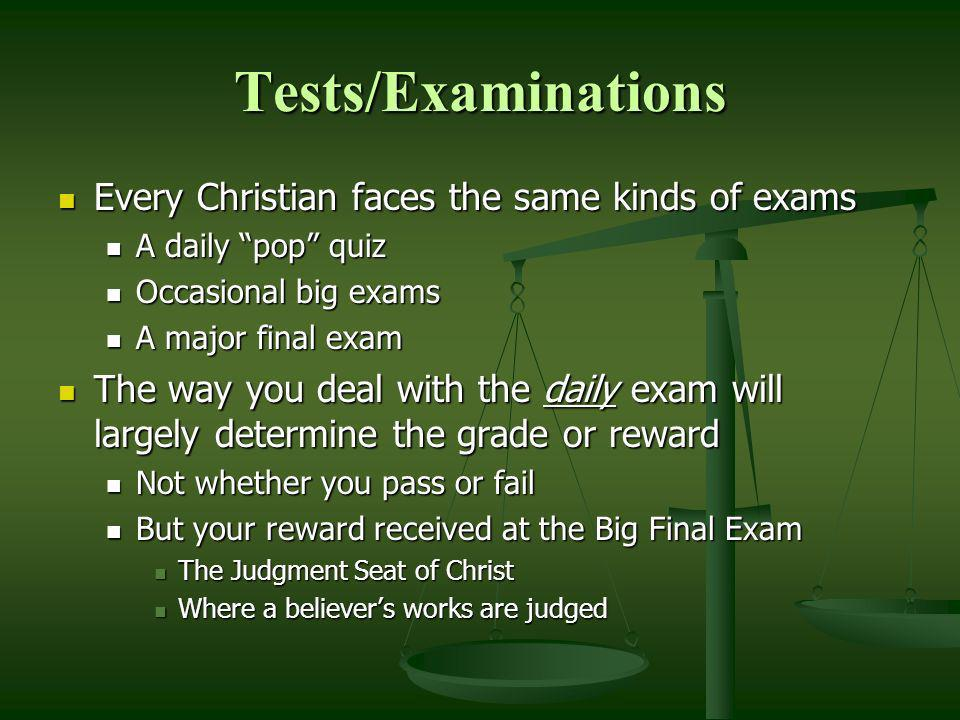 Tests/Examinations Every Christian faces the same kinds of exams