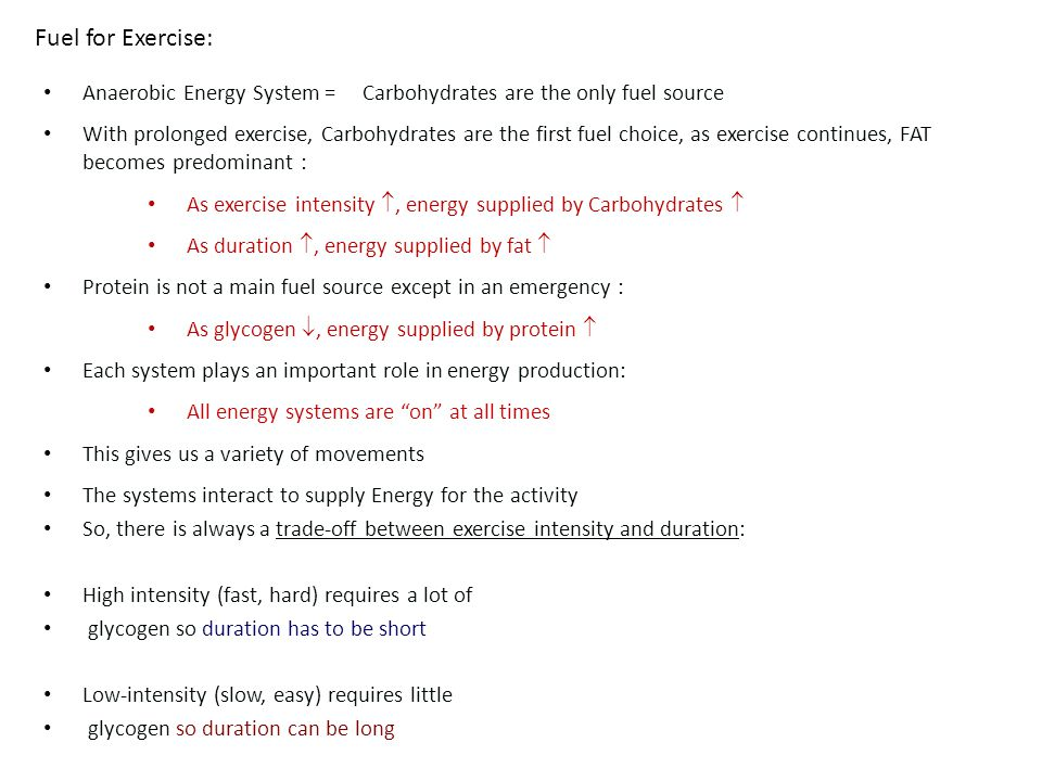 Fuel for Exercise: Anaerobic Energy System = Carbohydrates are the only fuel source.