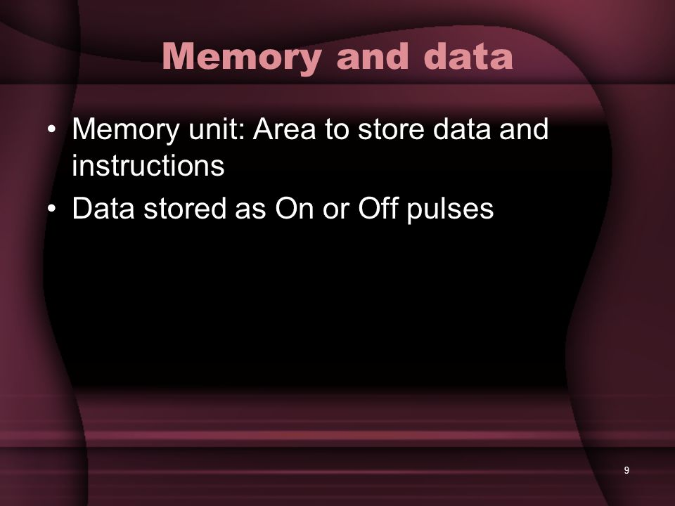 Memory and data Memory unit: Area to store data and instructions