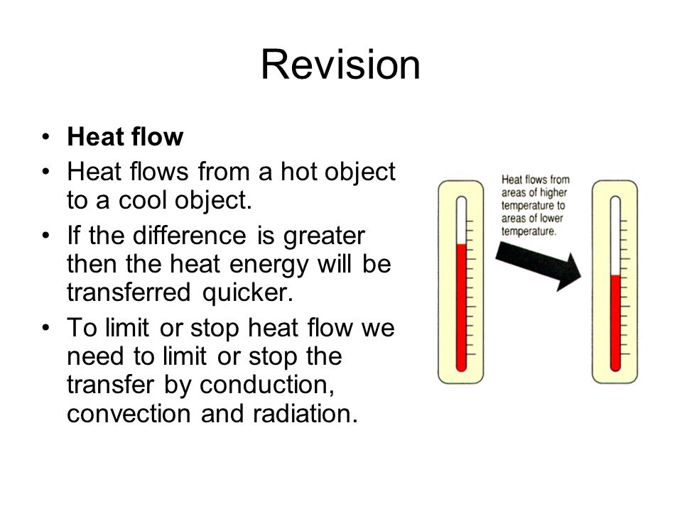Revision Heat flow Heat flows from a hot object to a cool object.