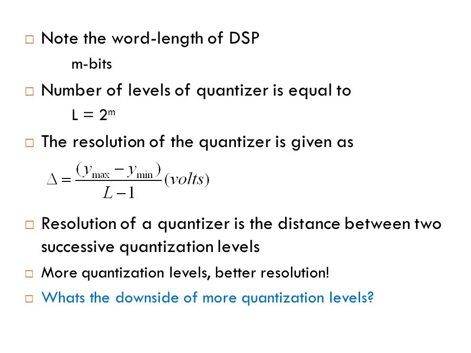 Note the word-length of DSP Number of levels of quantizer is equal to