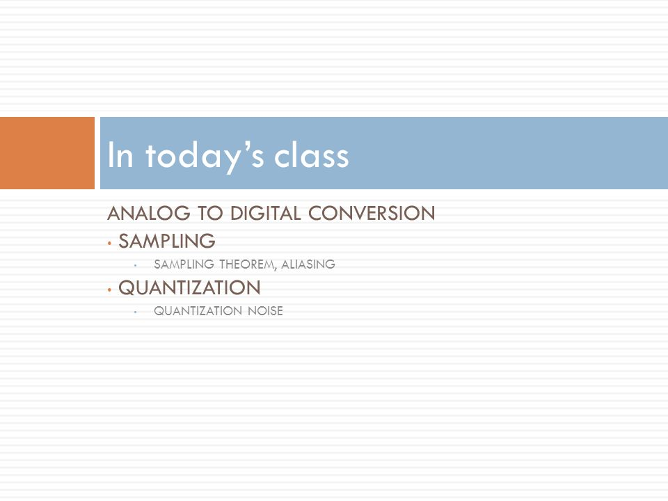 In today's class Analog to digital conversion Sampling quantization