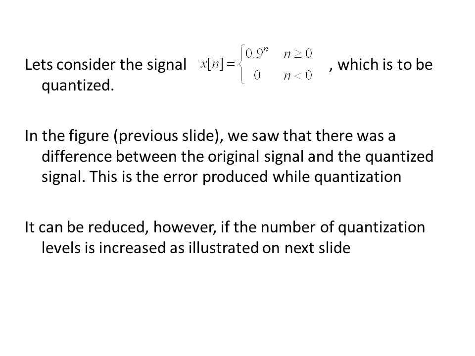 Lets consider the signal , which is to be quantized.