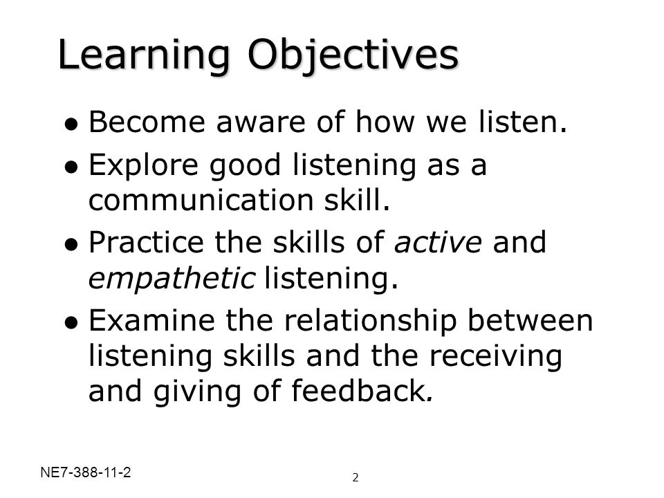 Learning Objectives Become aware of how we listen.