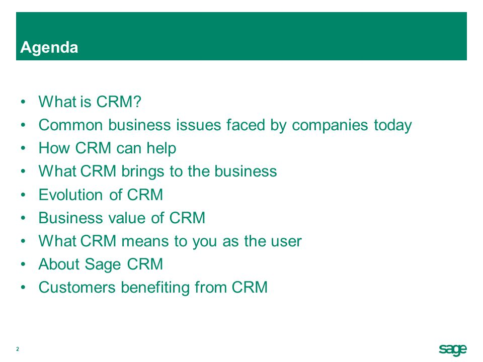 Agenda What is CRM Common business issues faced by companies today. How CRM can help. What CRM brings to the business.