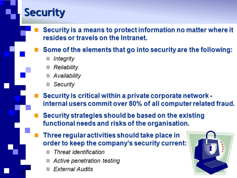 Security Security is a means to protect information no matter where it resides or travels on the Intranet.