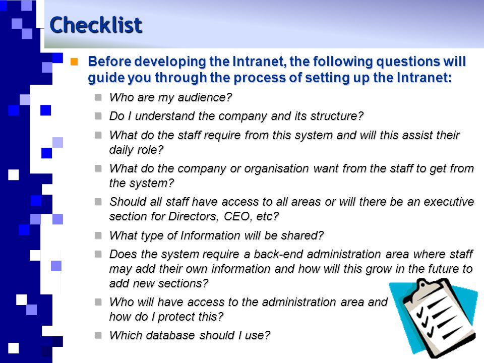 Checklist Before developing the Intranet, the following questions will guide you through the process of setting up the Intranet: