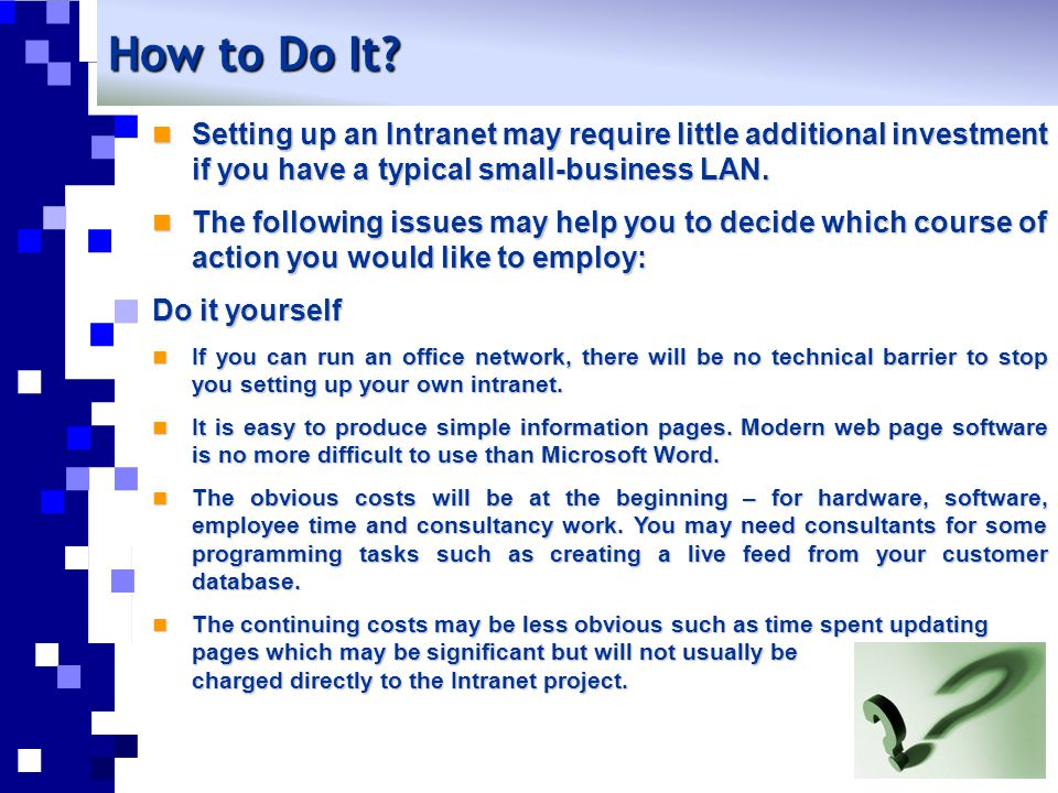 How to Do It Setting up an Intranet may require little additional investment if you have a typical small-business LAN.