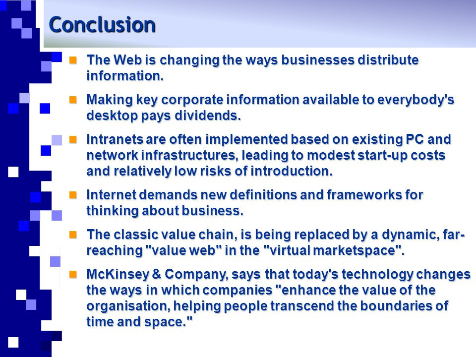 Conclusion The Web is changing the ways businesses distribute information.