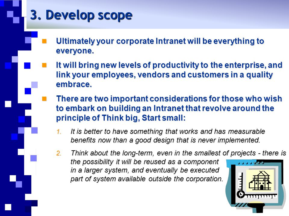 3. Develop scope Ultimately your corporate Intranet will be everything to everyone.