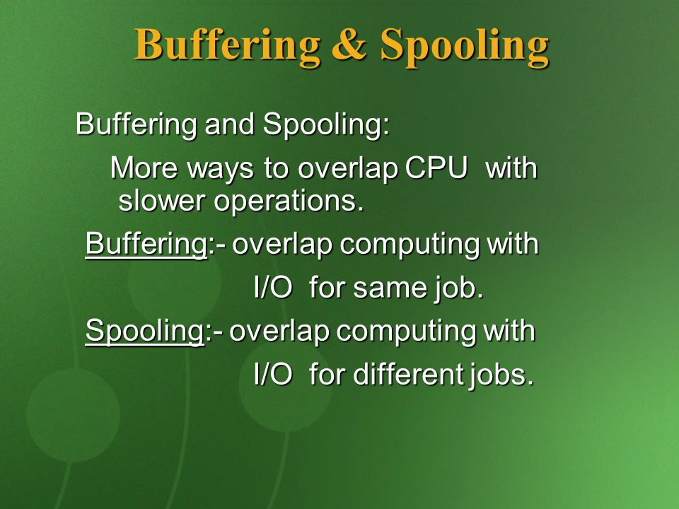 Buffering & Spooling Buffering and Spooling: