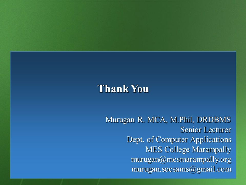 Thank You Murugan R. MCA, M.Phil, DRDBMS Senior Lecturer