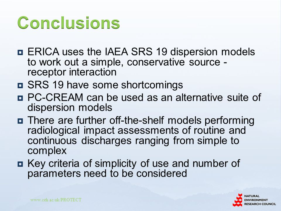 Conclusions ERICA uses the IAEA SRS 19 dispersion models to work out a simple, conservative source - receptor interaction.