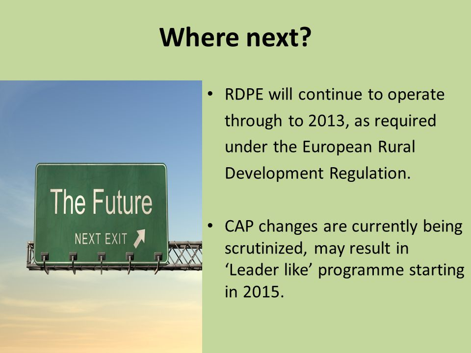 Where next RDPE will continue to operate through to 2013, as required