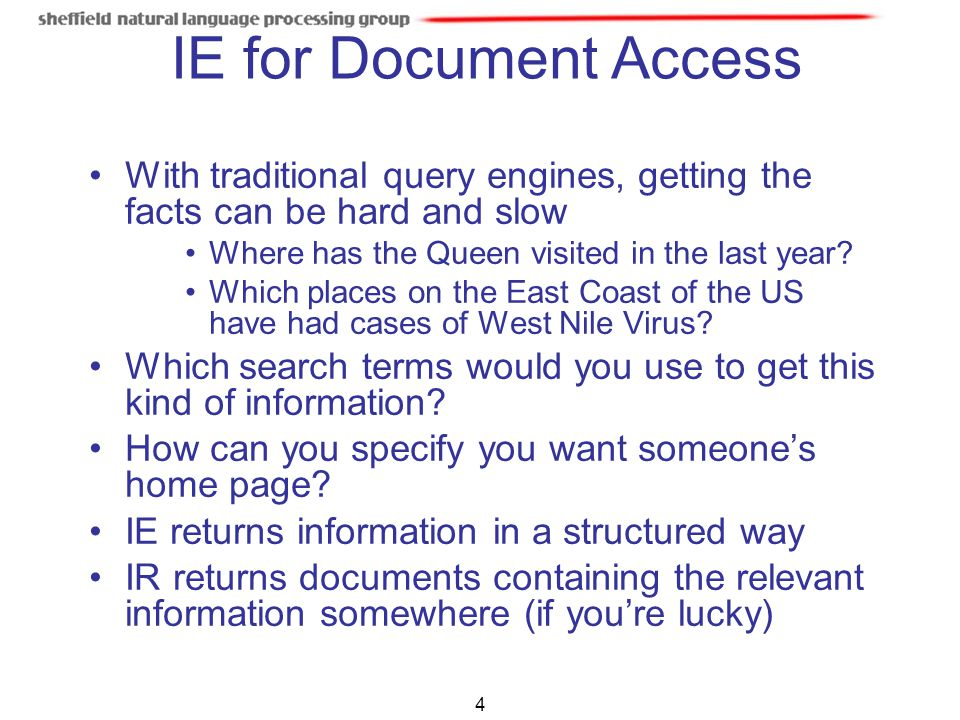 IE for Document Access With traditional query engines, getting the facts can be hard and slow. Where has the Queen visited in the last year