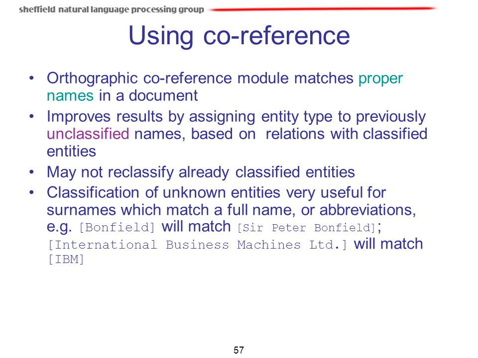 Using co-reference Orthographic co-reference module matches proper names in a document.