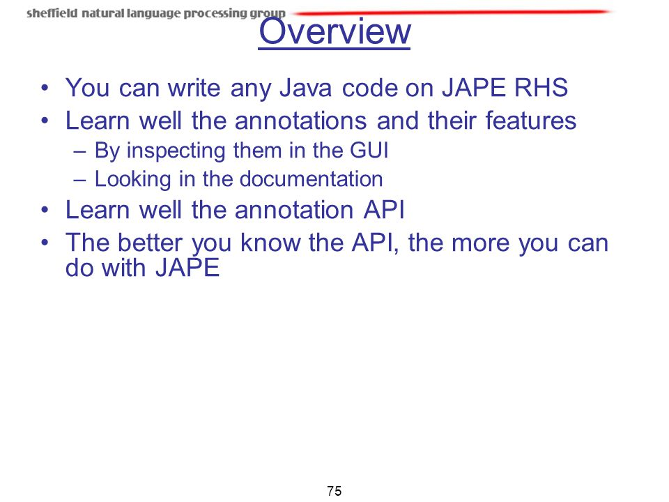 Overview You can write any Java code on JAPE RHS
