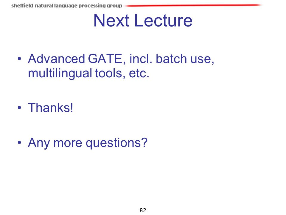 Next Lecture Advanced GATE, incl. batch use, multilingual tools, etc.
