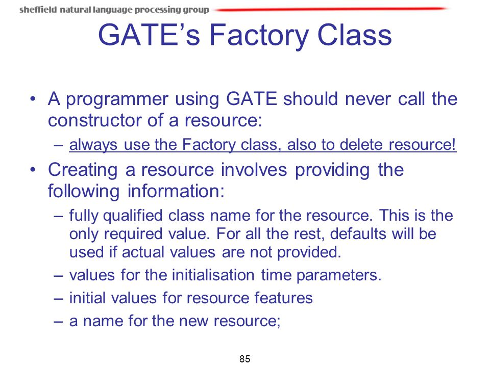 GATE's Factory Class A programmer using GATE should never call the constructor of a resource: