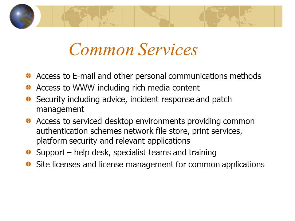 Common Services Access to E-mail and other personal communications methods. Access to WWW including rich media content.