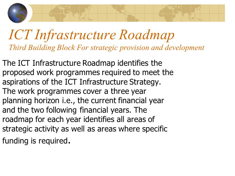ICT Infrastructure Roadmap Third Building Block For strategic provision and development