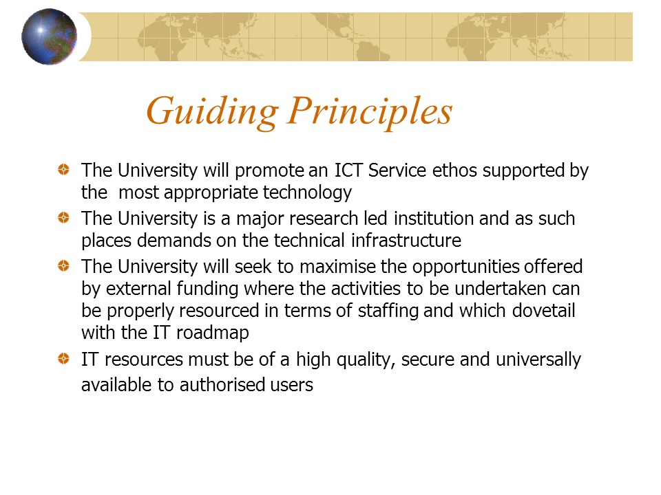 Guiding Principles The University will promote an ICT Service ethos supported by the most appropriate technology.
