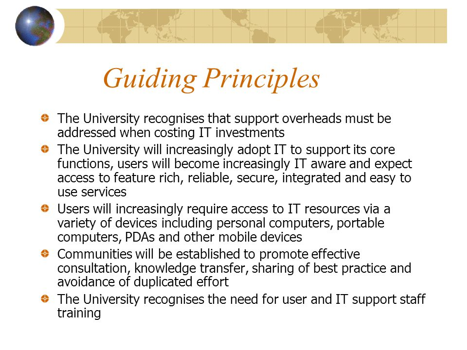 Guiding Principles The University recognises that support overheads must be addressed when costing IT investments.