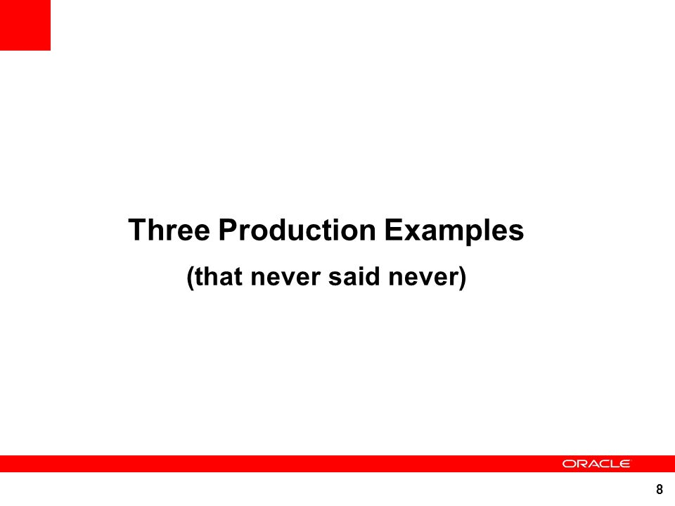 Three Production Examples (that never said never)